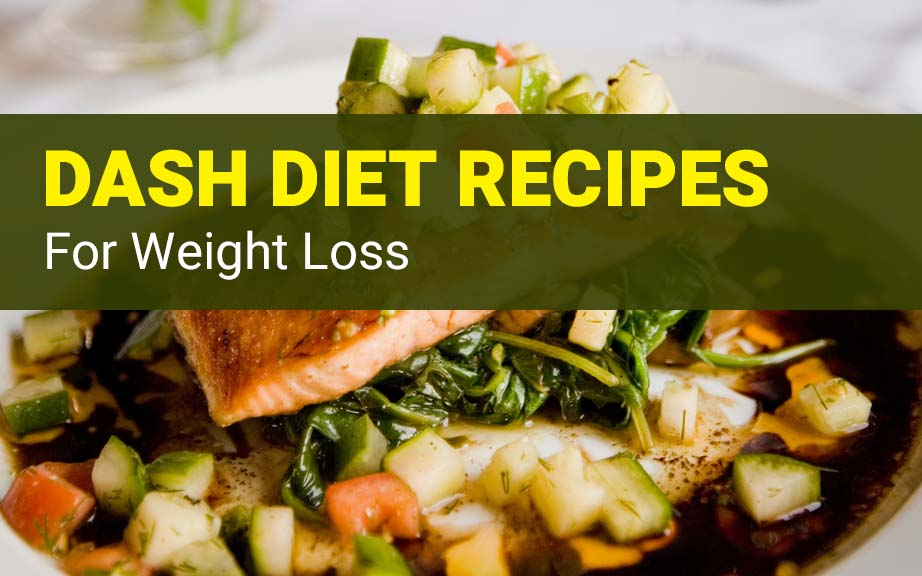 DASH Diet Recipes for Weight Loss – 9 Best Low-Sodium Recipes