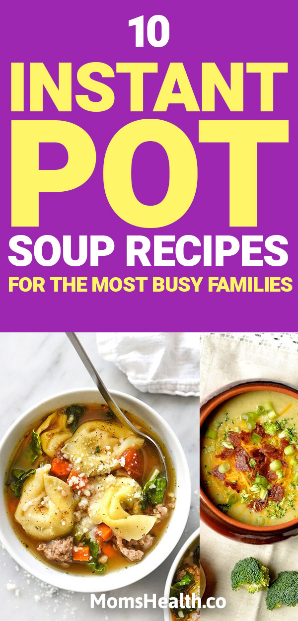 10 Instant Pot Soup Recipes For The Most Busy Families Momshealth Co Health Food Weight